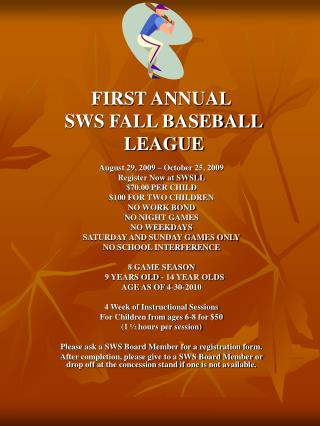 FIRST ANNUAL  SWS FALL BASEBALL  LEAGUE August 29, 2009 – October 25, 2009 Register Now at SWSLL