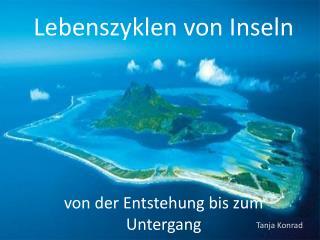 Lebenszyklen von Inseln  von der Entstehung bis zum Untergang