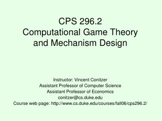 CPS 296.2 Computational Game Theory and Mechanism Design