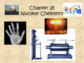 Chapter 25 Nuclear Chemistry