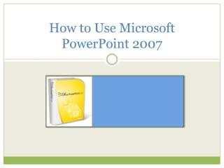 How to Use Microsoft  PowerPoint 2007