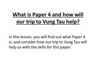 What is Paper 4 and how will our trip to Vung Tau help?