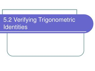 5.2 Verifying Trigonometric Identities