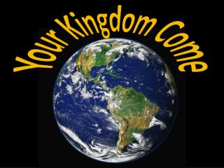 Your  Kingdom  C ome
