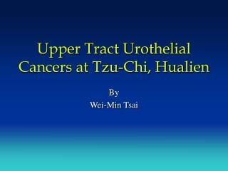 Upper Tract Urothelial Cancers at Tzu-Chi, Hualien