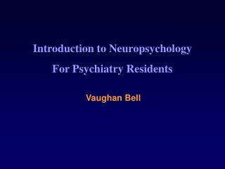 Introduction to Neuropsychology For Psychiatry Residents