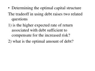 Determining the optimal capital structure The tradeoff in using debt raises two related questions