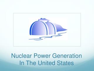 Nuclear Power Generation In The United States