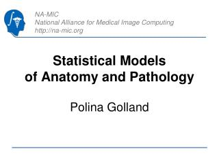 Statistical Models                of Anatomy and Pathology