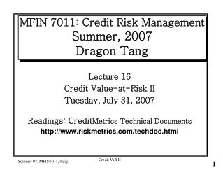 MFIN 7011: Credit Risk Management Summer, 2007 Dragon Tang