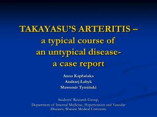 TAKAYASU S ARTERITIS    a typical course of  an untypical disease-  a case report