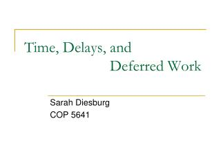 Time, Delays, and 			     Deferred Work