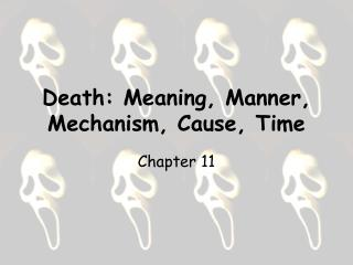 Death: Meaning, Manner, Mechanism, Cause, Time