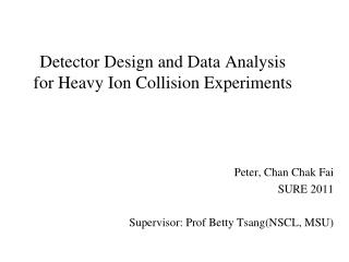 Detector Design and Data Analysis for Heavy Ion Collision Experiments