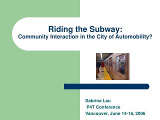 Riding the Subway: Community Interaction in the City of Automobility?