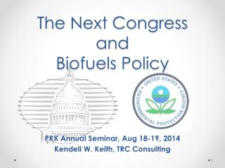 The Next Congress  and  Biofuels Policy