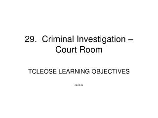 29.  Criminal Investigation – Court Room