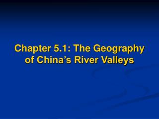 Chapter 5.1: The Geography  of China's River Valleys
