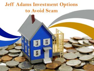 Jeff Adams Investment Options to Avoid Scam