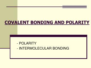COVALENT BONDING AND POLARITY