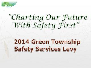 """Charting Our Future With Safety First""   2014 Green Township Safety Services Levy"