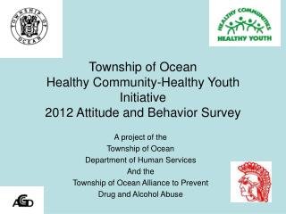 Township of Ocean Healthy Community-Healthy Youth Initiative 2012 Attitude and Behavior Survey