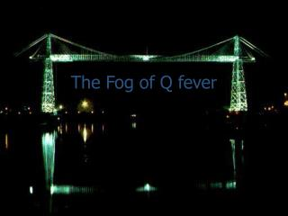 The Fog of Q fever