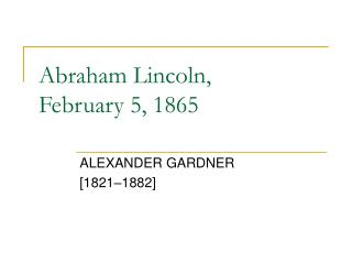 Abraham Lincoln,  February 5, 1865