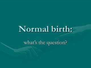 Normal birth: