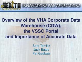 Overview of the VHA Corporate Data Warehouse (CDW),  the VSSC Portal  and Importance of Accurate Data