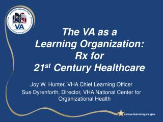 The VA as a  Learning Organization:  Rx for  21 st  Century Healthcare