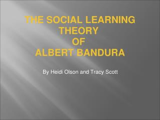 THE SOCIAL LEARNING THEORY  OF  ALBERT BANDURA