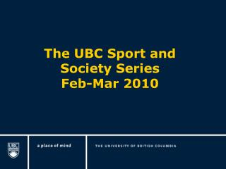 The UBC Sport and Society Series  Feb-Mar 2010
