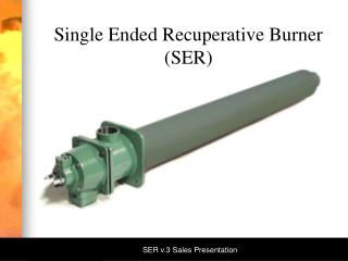 Single Ended Recuperative Burner (SER)