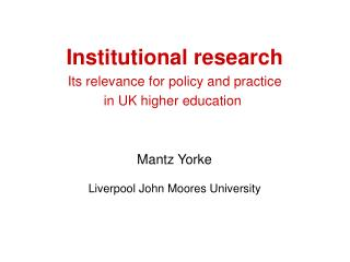 Institutional research  Its relevance for policy and practice  in UK higher education Mantz Yorke