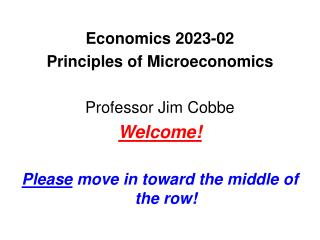 Economics 2023-02  Principles of Microeconomics Professor Jim Cobbe Welcome!