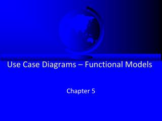 Use Case Diagrams – Functional Models