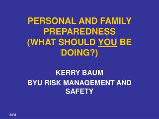 PERSONAL AND FAMILY PREPAREDNESS (WHAT SHOULD  YOU  BE DOING?)
