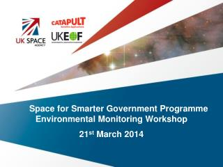 Space for Smarter Government Programme Environmental Monitoring Workshop  21 st  March 2014