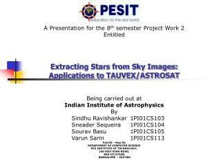 A Presentation for the 8 th  semester Project Work 2 Entitled  Extracting Stars from Sky Images: Applications to TAUVEX/