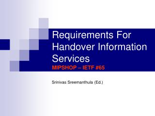 Requirements For Handover Information Services MIPSHOP – IETF #65
