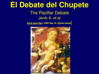 El Debate del Chupete The Pacifier Debate Jenik A, et al Early Hum Dev . 2009 Sep 16. [Epub ahead ]
