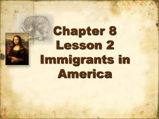 Chapter 8 Lesson 2  Immigrants in America