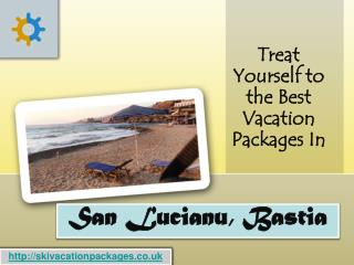 Treat Yourself to the Best Vacation Packages In San Lucianu,