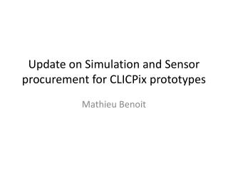 Update on Simulation and  Sensor procurement  for  CLICPix  prototypes