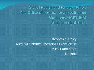 Rebecca S. Daley Medical Stability Operations Exec Course MHS Conference Jan 2012