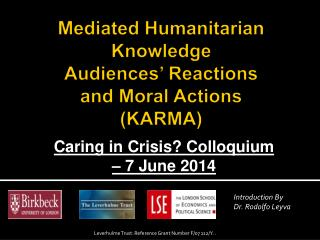 Mediated  Humanitarian Knowledge Audiences' Reactions  and  Moral Actions  ( KARMA)
