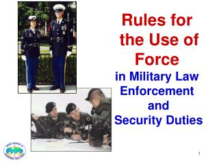 Rules for  the Use of Force in Military Law Enforcement  and  Security Duties