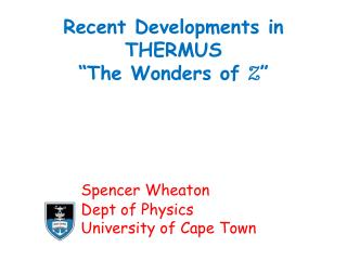 "Recent Developments in THERMUS ""The Wonders of  Z "" Spencer Wheaton 		Dept of Physics"