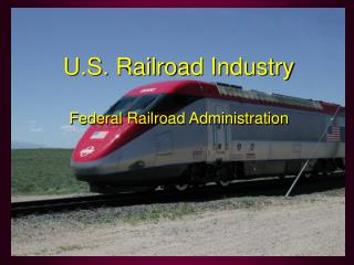 U.S. Railroad Industry  Federal Railroad Administration